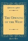Unknown Author - The Opening of the West (Classic Reprint)