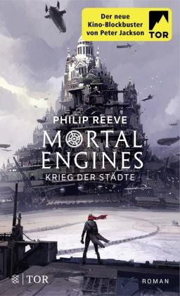 Philip Reeve - Mortal Engines - Krieg der Städte - Roman. Der neue KIno-Blockbuster von Peter Jackson.