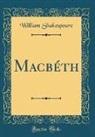 William Shakespeare - Macbéth (Classic Reprint)