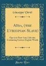 Giuseppe Verdi - Aïda, (the Ethiopian Slave): Opera in Four Acts; Libretto, Containing Correct English Words (Classic Reprint)