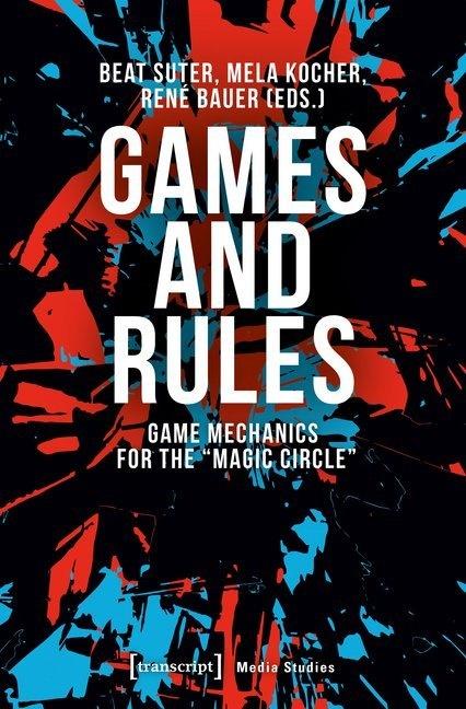 """René Bauer, Mela Kocher, Beat Suter, René Bauer, Heike Hartung, Mel Kocher... - Games and Rules - Game Mechanics for the """"Magic Circle"""""""