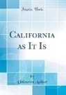 Unknown Author - California as It Is (Classic Reprint)