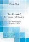 United States Department Of Agriculture - The Farmers' Interest in Finance: Letter of Transmittal; December 4, 1896 (Classic Reprint)