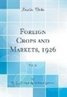 U. S. Foreign Agricultural Service - Foreign Crops and Markets, 1926, Vol. 12 (Classic Reprint)