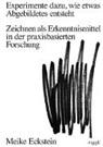 Meike Eckstein - Experimente dazu, wie etwas Abgebildetes entsteht