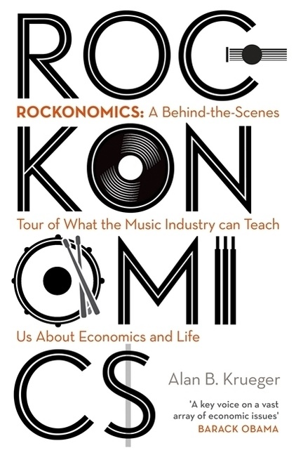 Alan Krueger, Alan B Krueger, Alan B. Krueger - Rockonomics - A Behind the Scenes Tour of What the Music Industry can Teach Us