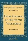United States Department Of Agriculture - Home Canning of Fruits and Vegetables (Classic Reprint)