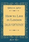 Unknown Author - How to Live in London