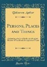 Unknown Author - Persons, Places and Things