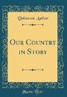 Unknown Author - Our Country in Story (Classic Reprint)