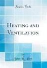 John R. Allen - Heating and Ventilation (Classic Reprint)