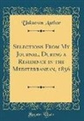 Unknown Author - Selections From My Journal, During a Residence in the Mediterranean, 1836 (Classic Reprint)
