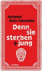 Antonio Ruiz-Camacho - Denn sie sterben jung