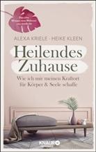 Heike Kleen, Alex Kriele, Alexa Kriele - Heilendes Zuhause