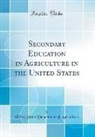 United States Department Of Agriculture - Secondary Education in Agriculture in the United States (Classic Reprint)