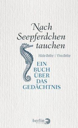 Hild Østby, Hilde Østby, Ylva Østby - Nach Seepferdchen tauchen - Ein Buch über das Gedächtnis