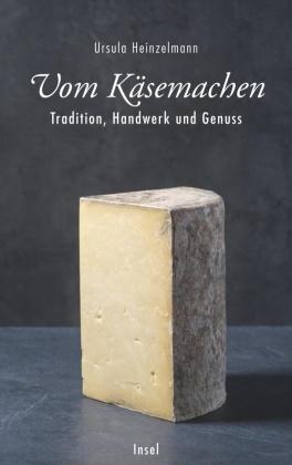 Ursula Heinzelmann - Vom Käsemachen - Tradition, Handwerk und Genuss