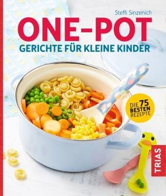 Steffi Sinzenich - One-Pot - Gerichte für kleine Kinder - Die 75 besten Rezepte