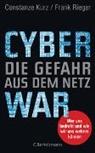 Constanz Kurz, Constanze Kurz, Frank Rieger - Cyberwar - Die Gefahr aus dem Netz