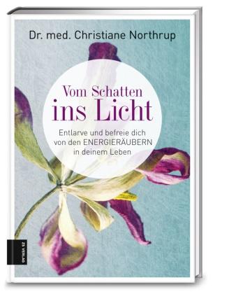 Christiane Northrup, Christiane (Dr. med.) Northrup, Dr. med. Christiane Northrup - Vom Schatten ins Licht - Entlarve und befreie dich von den Energieräubern in deinem Leben