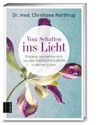 Christiane Northrup, Christiane (Dr. med.) Northrup, Dr. med. Christiane Northrup - Vom Schatten ins Licht