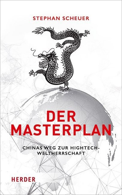 Stephan Scheuer - Der Masterplan - Chinas Weg zur Hightech-Weltherrschaft