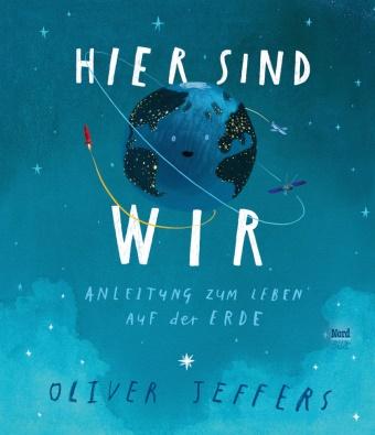 Oliver Jeffers, Oliver Jeffers, Anna Schaub - Hier sind wir - Anleitung zum Leben auf der Erde