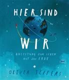 Oliver Jeffers, Oliver Jeffers, Anna Schaub - Hier sind wir