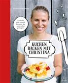 Christina Bauer, Nadja Hudovernik - Kuchen backen mit Christina