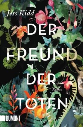 Jess Kidd - Der Freund der Toten - Roman. Erstmals im Taschenbuch