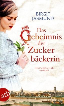 Birgit Jasmund - Das Geheimnis der Zuckerbäckerin - Historischer Roman