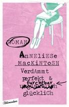 Anneliese Mackintosh - Verdammt perfekt und furchtbar glücklich