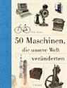 Eric Chaline - 50 Maschinen, die unsere Welt veränderten