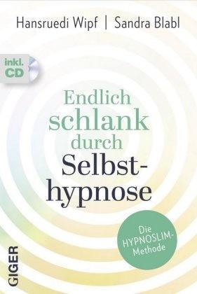 Sandra Blabl, Hansrued Wipf, Hansruedi Wipf - Endlich schlank durch Selbsthypnose, m. Audio-CD - Die HYPNOSLIM-Methode