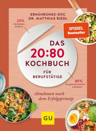 Dr. med. Matthias Riedl, Matthias Riedl, Matthias (Dr.) Riedl - Das 20:80-Kochbuch für Berufstätige - Abnehmen mit dem Erfolgsprinzip