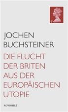 Jochen Buchsteiner - Die Flucht der Briten aus der europäischen Utopie