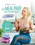 Melanie Eberlein, Sophi Thiel, Sophia Thiel - Mit Meal Prep zur Traumfigur