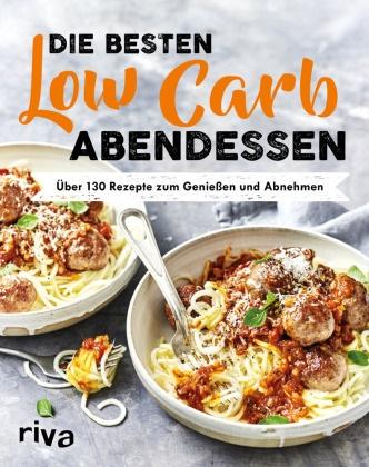 riva Verlag - Die besten Low-Carb-Abendessen - Über 130 Rezepte zum Genießen und Abnehmen
