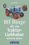 Albert Mößmer - 101 Dinge, die ein Traktor-Liebhaber wissen muss