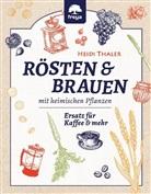 Heidi Thaler - Rösten & Brauen mit heimischen Pflanzen