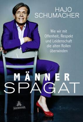 Hajo Schumacher - Männerspagat - Wie wir mit Offenheit, Respekt und Leidenschaft die alten Rollen überwinden