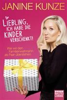 Janine Kunze - Liebling, ich habe die Kinder verschenkt