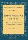 United States Department Of Agriculture - Radio Round-Up on Food: A Service for Directores of Women's Radio Programs (Classic Reprint)