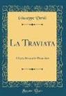 Giuseppe Verdi - La Traviata: A Lyric Drama in Three Acts (Classic Reprint)