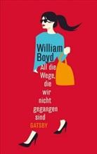 William Boyd - All die Wege, die wir nicht gegangen sind