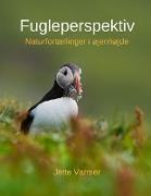 Jette Varmer - Fugleperspektiv - Naturfortællinger i øjenhøjde