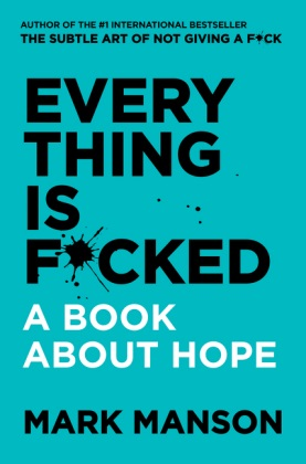 Mark Manson - Everything Is Fucked - A Book About Hope