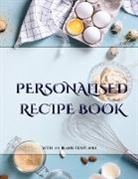 James Manning - Personalised Recipe Book: A blank recipe journal with recipe templates to record your recipes, and over time, make your own DIY recipe book