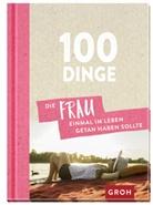 Groh Verlag, Groh Redaktionsteam, Groh Redaktionsteam - 100 Dinge, die FRAU einmal im Leben getan haben sollte