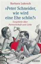Barbara Lukesch, Peter Schneider - Peter Schneider, wie wird eine Ehe schön?
